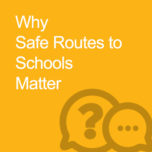 Why Safe Routes to Schools Matter
