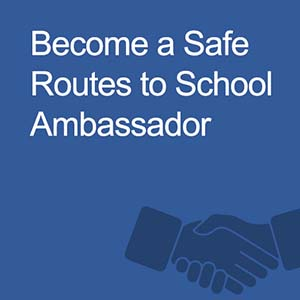 Become a Safe Routes to School Ambassador