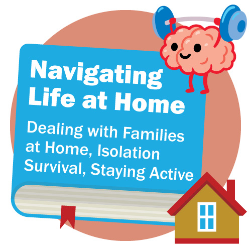 Navigating Life at Home - Dealing with Families at Home, Isolation Survival, Staying Home