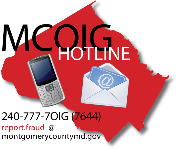 Report Fraud, Waste, or Abuse - Call the OIG hotline @ 240 777 7644, or e-mail report.fraud@montgomerycountymd.gov