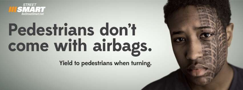 Pedestrians Don't Come with Airbags...Yield to Pedestrians When Turning