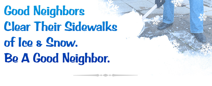 Good neighbors clear their sidewalks of ice & snow. Be a good neighbor.